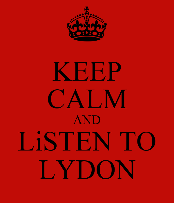 KEEP CALM AND LiSTEN TO LYDON