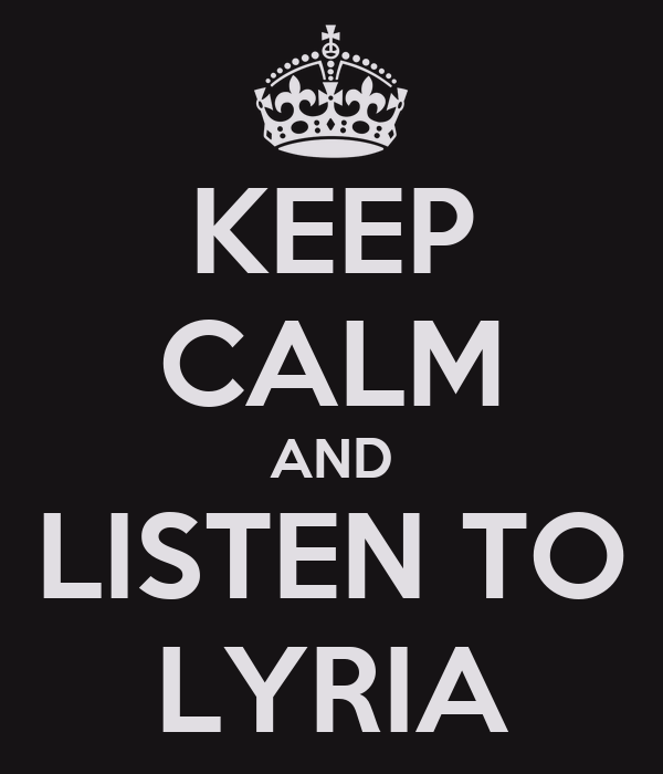 KEEP CALM AND LISTEN TO LYRIA