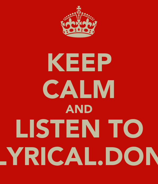 KEEP CALM AND LISTEN TO LYRICAL.DON