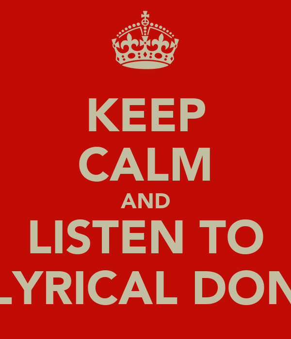 KEEP CALM AND LISTEN TO LYRICAL DON