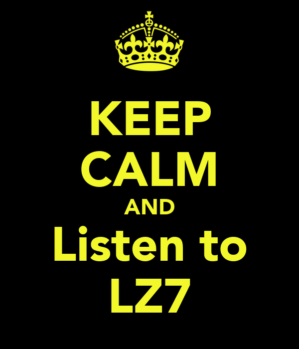 KEEP CALM AND Listen to LZ7