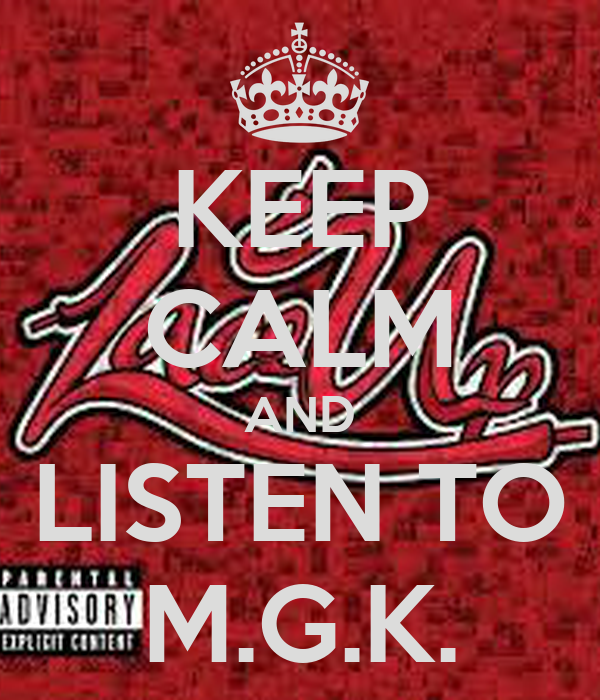 KEEP CALM AND LISTEN TO M.G.K.