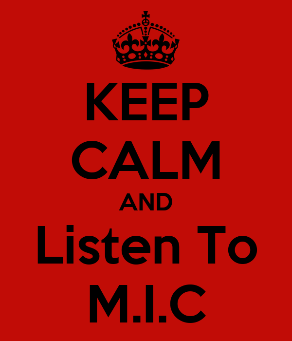KEEP CALM AND Listen To M.I.C