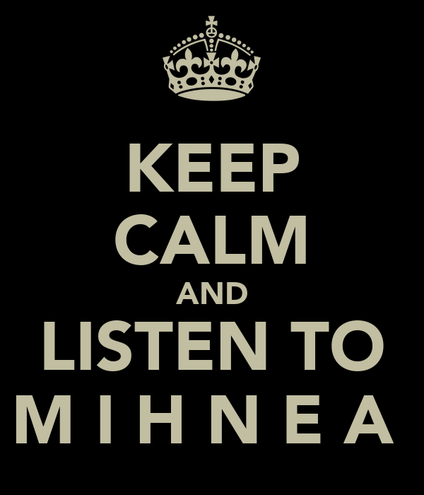 KEEP CALM AND LISTEN TO M I H N E A