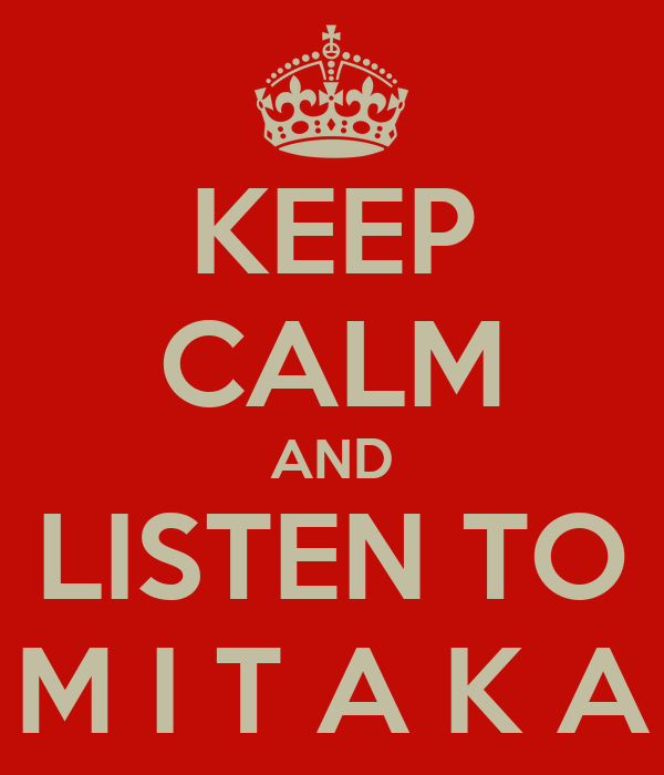 KEEP CALM AND LISTEN TO M I T A K A