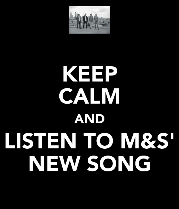KEEP CALM AND LISTEN TO M&S' NEW SONG