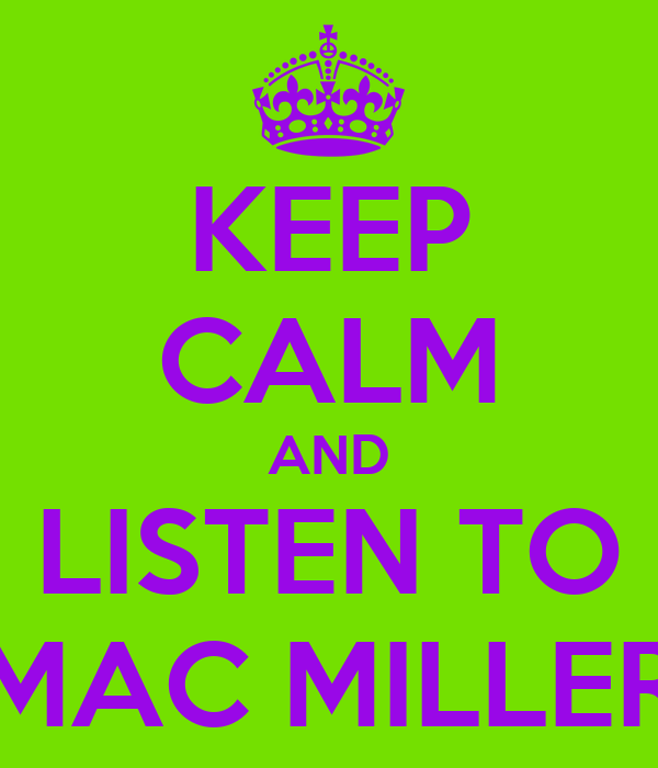 KEEP CALM AND LISTEN TO MAC MILLER