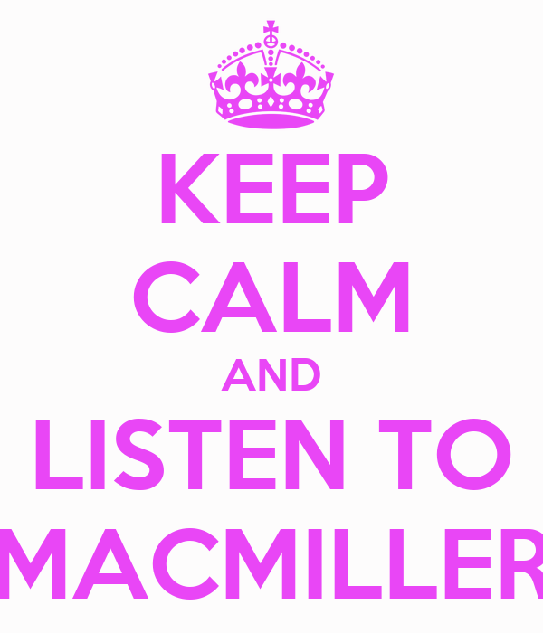 KEEP CALM AND LISTEN TO MACMILLER