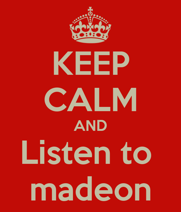 KEEP CALM AND Listen to  madeon