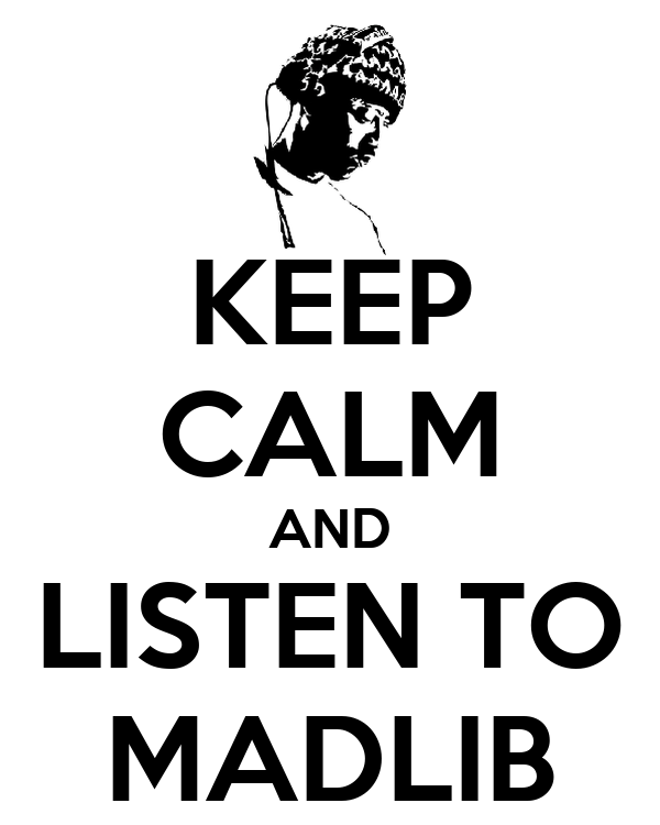 KEEP CALM AND LISTEN TO MADLIB