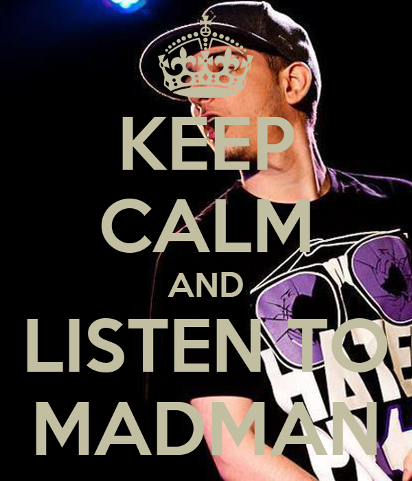KEEP CALM AND LISTEN TO MADMAN