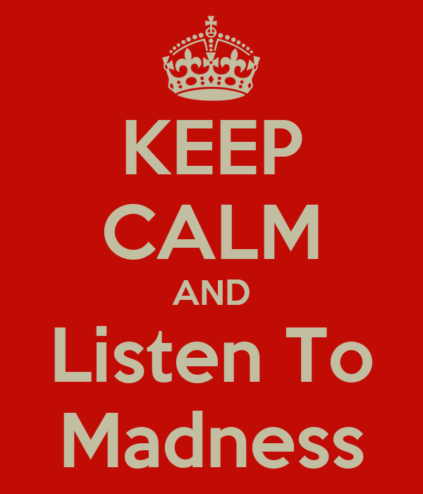 KEEP CALM AND Listen To Madness