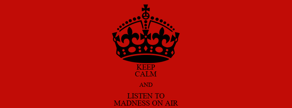 KEEP CALM AND LISTEN TO MADNESS ON AIR