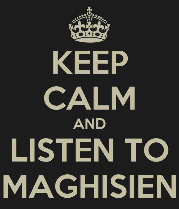 KEEP CALM AND LISTEN TO MAGHISIEN