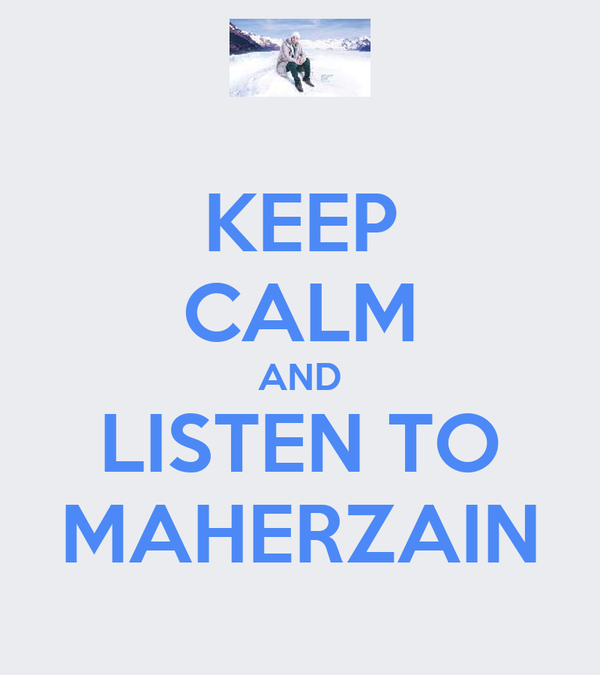 KEEP CALM AND LISTEN TO MAHERZAIN