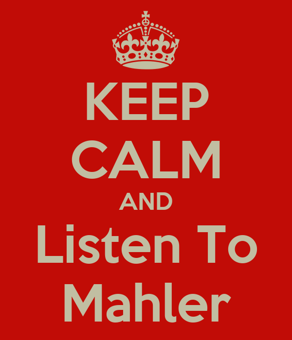 KEEP CALM AND Listen To Mahler