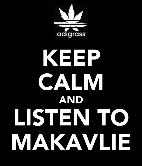 KEEP CALM AND LISTEN TO MAKAVLIE