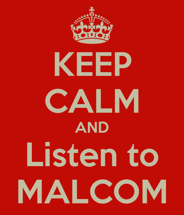 KEEP CALM AND Listen to MALCOM