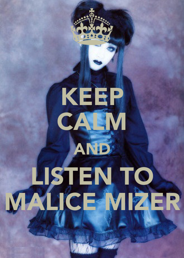 KEEP CALM AND LISTEN TO MALICE MIZER
