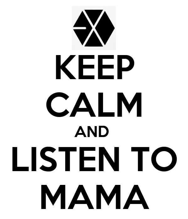 KEEP CALM AND  LISTEN TO MAMA