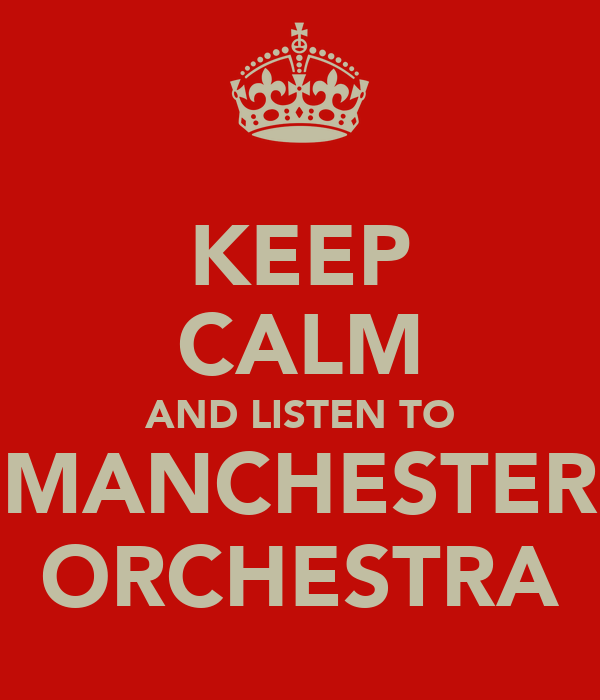 KEEP CALM AND LISTEN TO MANCHESTER ORCHESTRA