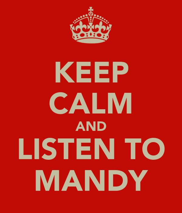 KEEP CALM AND LISTEN TO MANDY