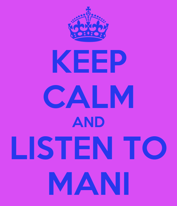 KEEP CALM AND LISTEN TO MANI