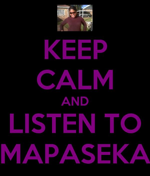 KEEP CALM AND LISTEN TO MAPASEKA