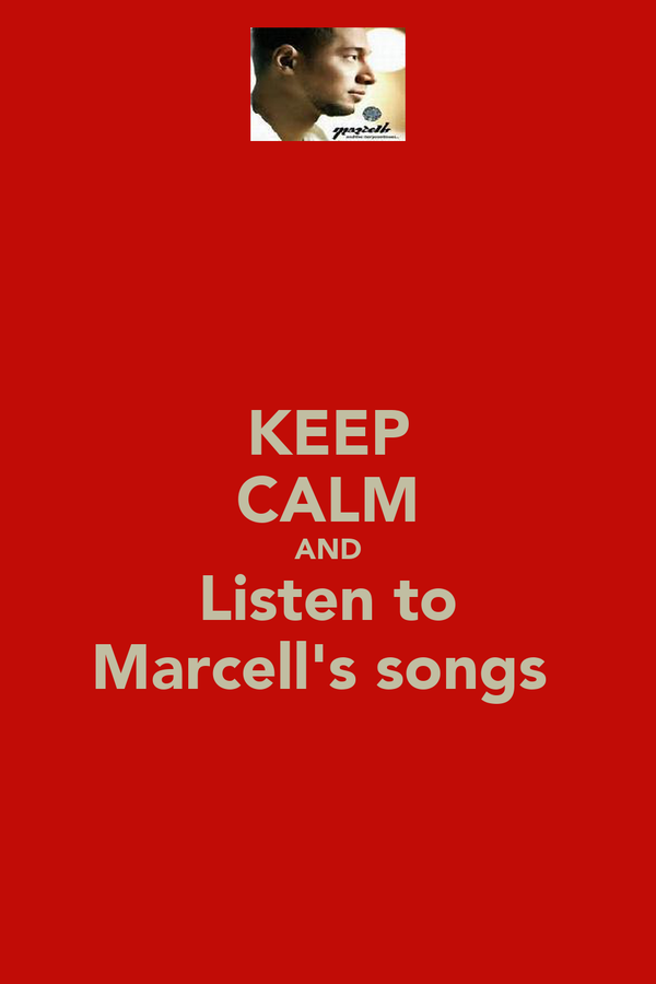 KEEP CALM AND Listen to Marcell's songs