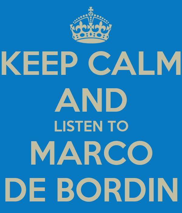 KEEP CALM AND LISTEN TO MARCO DE BORDIN