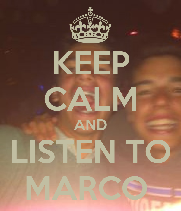 KEEP CALM AND LISTEN TO MARCO