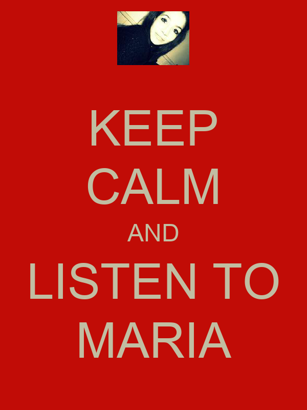 KEEP CALM AND LISTEN TO MARIA