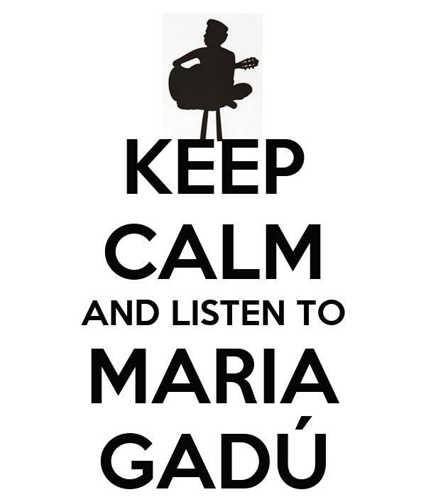KEEP CALM AND LISTEN TO MARIA GADÚ