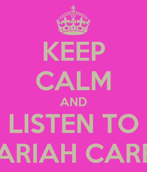 KEEP CALM AND LISTEN TO MARIAH CAREY