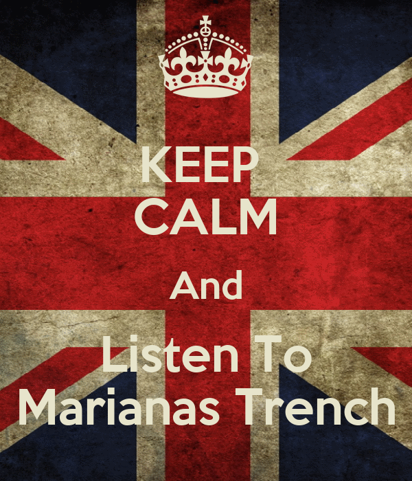 KEEP  CALM And Listen To Marianas Trench