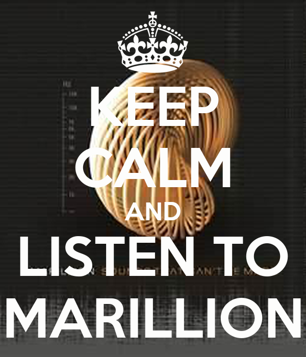 KEEP CALM AND LISTEN TO MARILLION