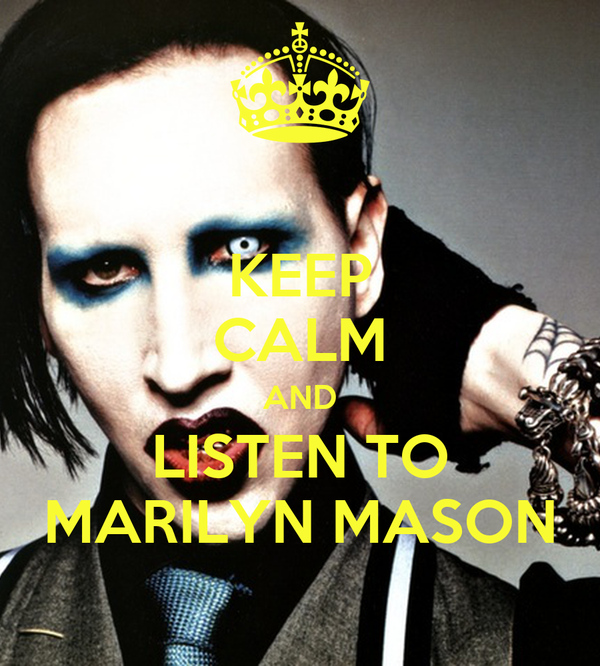 KEEP CALM AND LISTEN TO MARILYN MASON