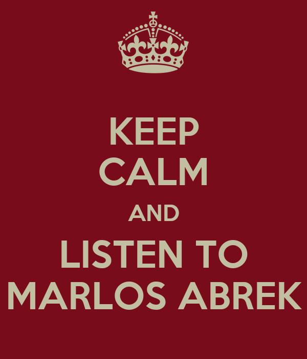 KEEP CALM AND LISTEN TO MARLOS ABREK