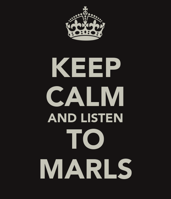 KEEP CALM AND LISTEN TO MARLS