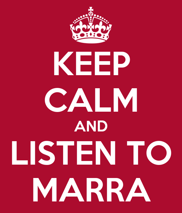 KEEP CALM AND LISTEN TO MARRA