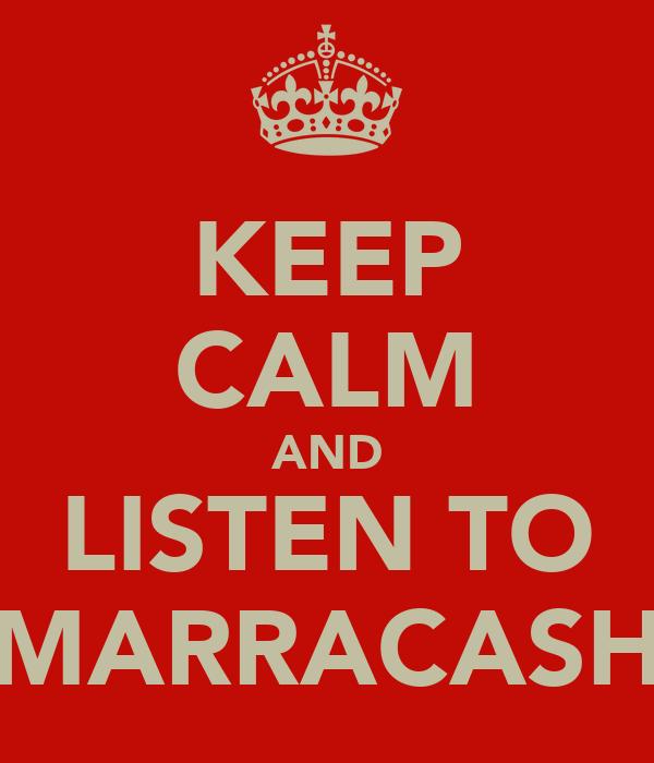 KEEP CALM AND LISTEN TO MARRACASH