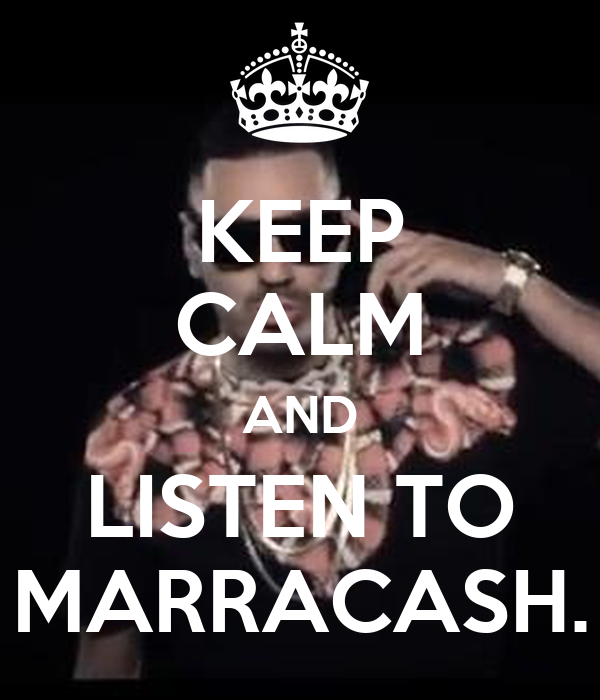 KEEP CALM AND LISTEN TO MARRACASH.