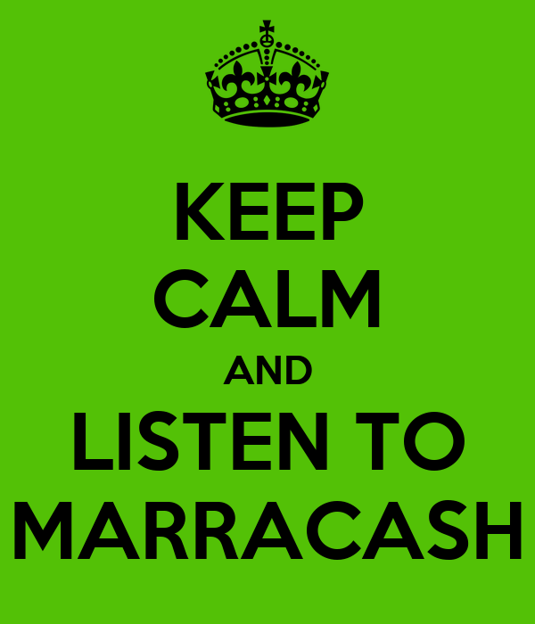 KEEP CALM AND LISTEN TO MARRACASH