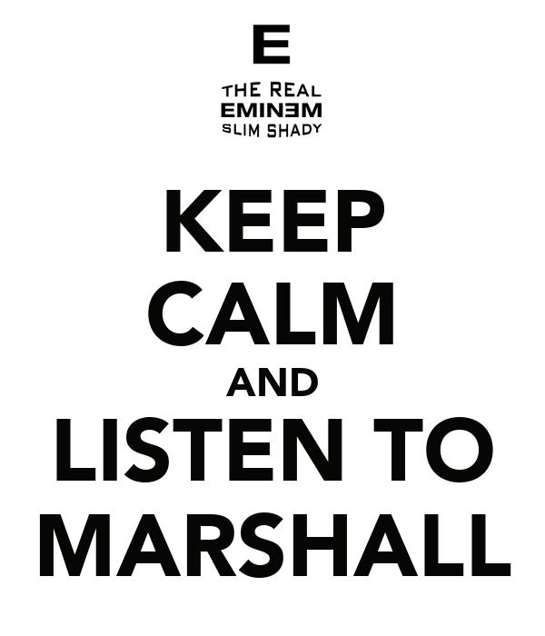 KEEP CALM AND LISTEN TO MARSHALL