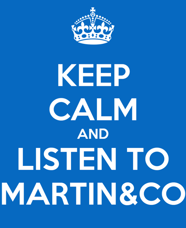 KEEP CALM AND LISTEN TO MARTIN&CO
