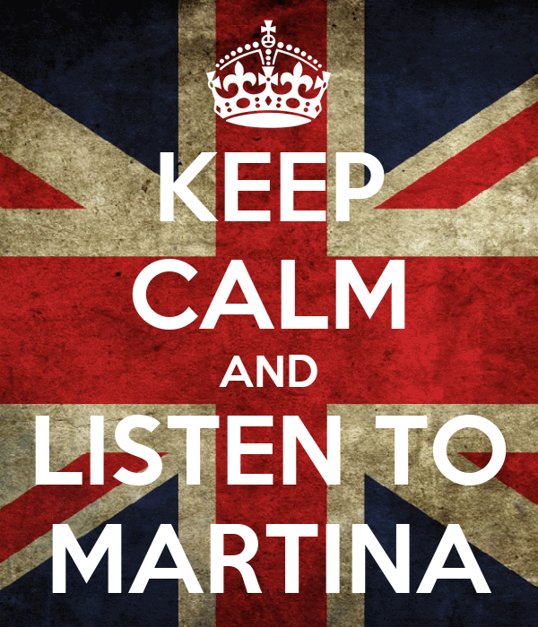 KEEP CALM AND LISTEN TO MARTINA