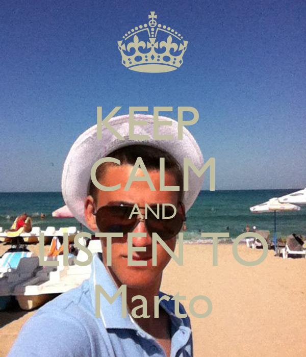 KEEP  CALM AND LISTEN TO Marto