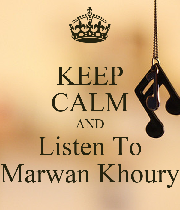 KEEP CALM AND Listen To Marwan Khoury