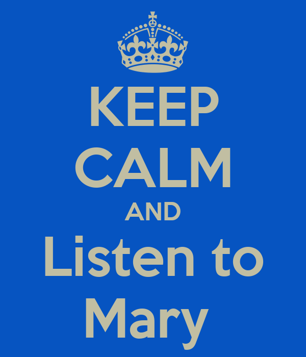 KEEP CALM AND Listen to Mary