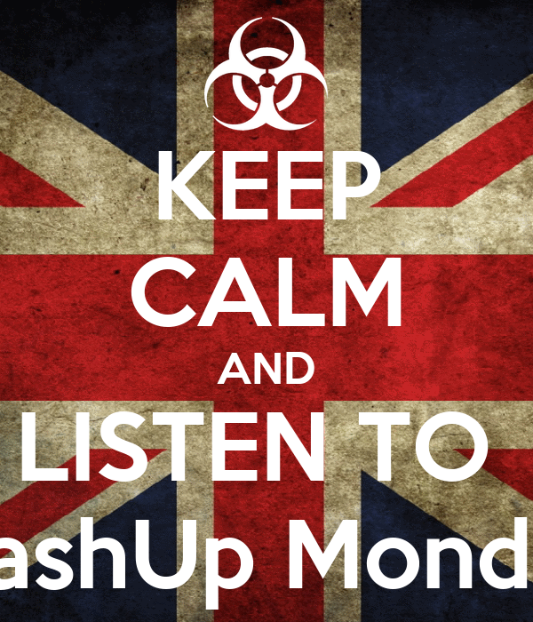KEEP CALM AND LISTEN TO  MashUp Monday